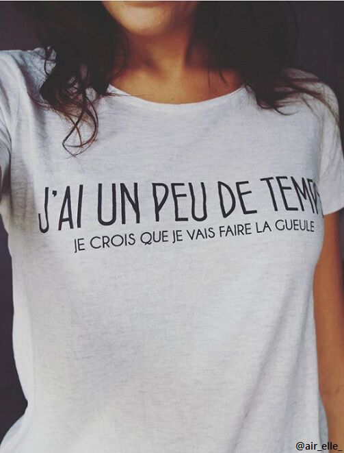 """T-Shirt message """"J'ai un peu de temps"""" femme"""
